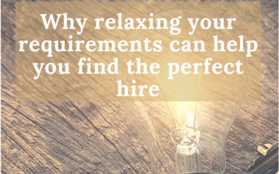 Why relaxing your requirements can help you find the perfect hire